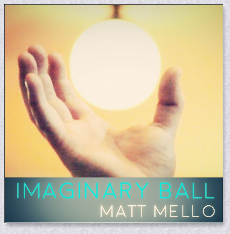 Matt Mello - Imaginary Ball
