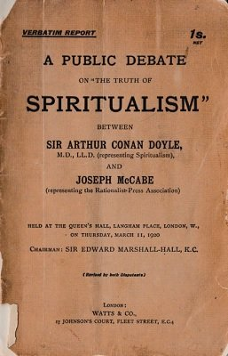 "Arthur Conan Doyle & Joseph McCabe - A Public Debate on ""The Truth of Spiritualism"""