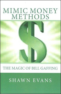 Shawn Evans - Mimic Money Methods: The Magic of Bill Gaffing